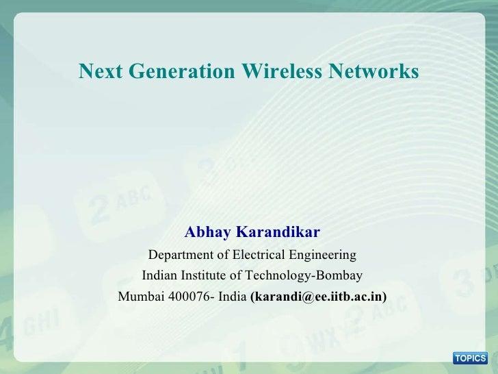 Next Generation Wireless Networks Abhay Karandikar Department of Electrical Engineering Indian Institute of Technology-Bom...
