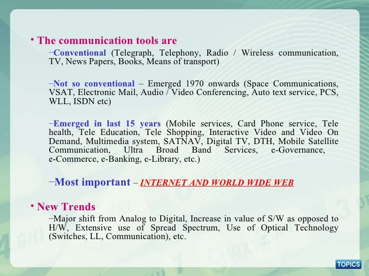 <ul><li>The communication tools are </li></ul><ul><ul><li>Conventional  (Telegraph, Telephony, Radio / Wireless communicat...