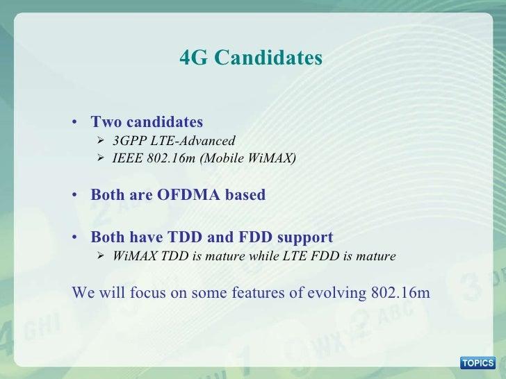 4G Candidates <ul><li>Two candidates </li></ul><ul><ul><li>3GPP LTE-Advanced </li></ul></ul><ul><ul><li>IEEE 802.16m (Mobi...