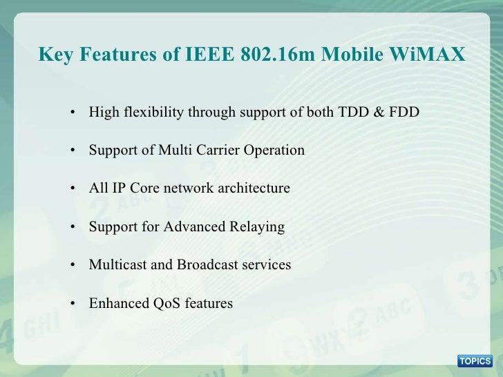 Key Features of IEEE 802.16m Mobile WiMAX <ul><li>High flexibility through support of both TDD & FDD </li></ul><ul><li>Sup...