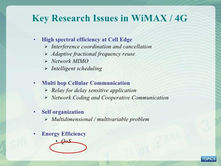 Key Research Issues in WiMAX / 4G <ul><li>High spectral efficiency at Cell Edge </li></ul><ul><ul><li>Interference coordin...
