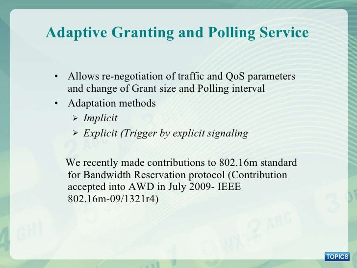 Adaptive Granting and Polling Service <ul><li>Allows re-negotiation of traffic and QoS parameters and change of Grant size...