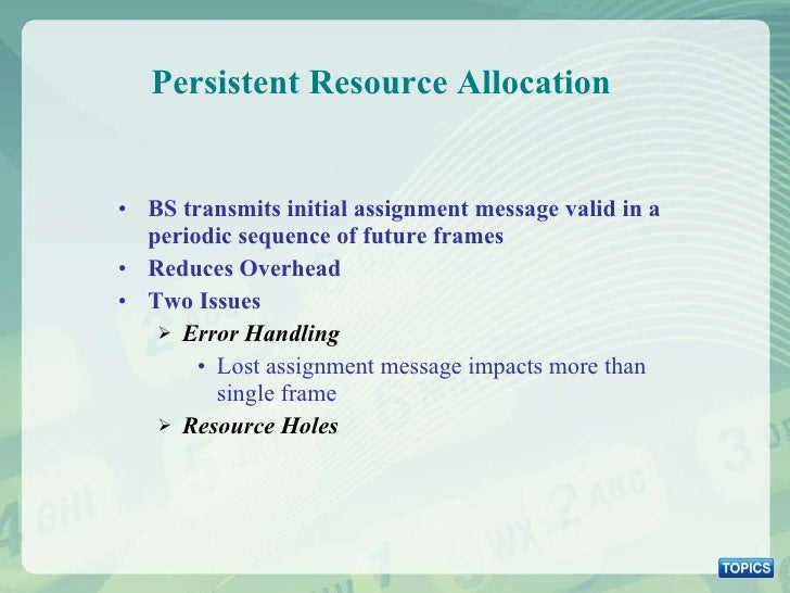 Persistent Resource Allocation  <ul><li>BS transmits initial assignment message valid in a periodic sequence of future fra...
