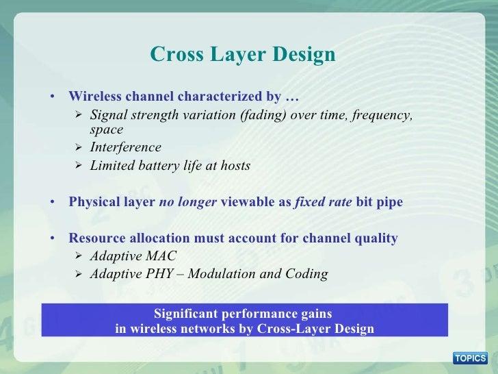 Cross Layer Design <ul><li>Wireless channel characterized by …   </li></ul><ul><ul><li>Signal strength variation (fading) ...