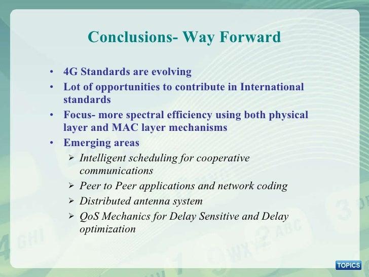 Conclusions- Way Forward <ul><li>4G Standards are evolving </li></ul><ul><li>Lot of opportunities to contribute in Interna...