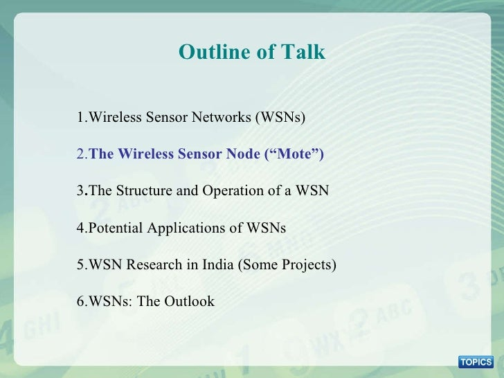 """Outline of Talk 1.Wireless Sensor Networks (WSNs) 2. The Wireless Sensor Node (""""Mote"""") 3 . The Structure and Operation of ..."""