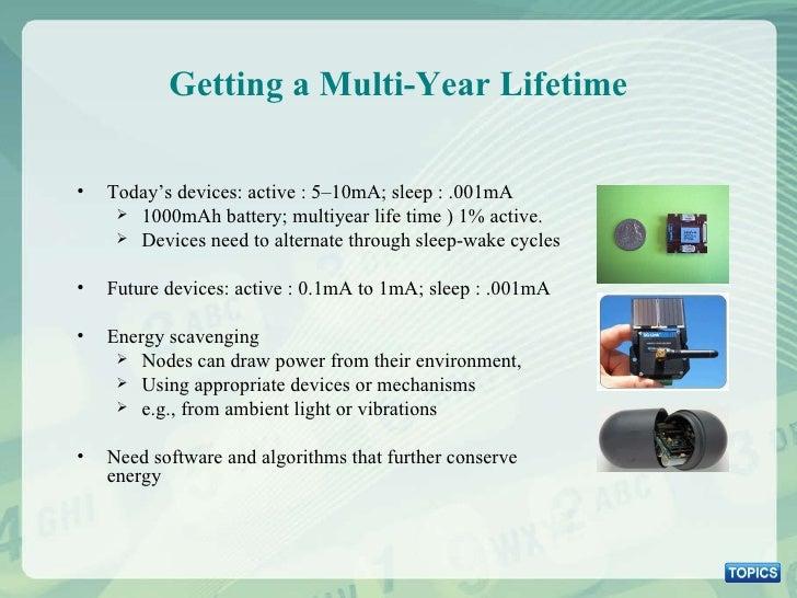 Getting a Multi-Year Lifetime <ul><li>Today's devices: active : 5–10mA; sleep : .001mA </li></ul><ul><ul><li>1000mAh batte...