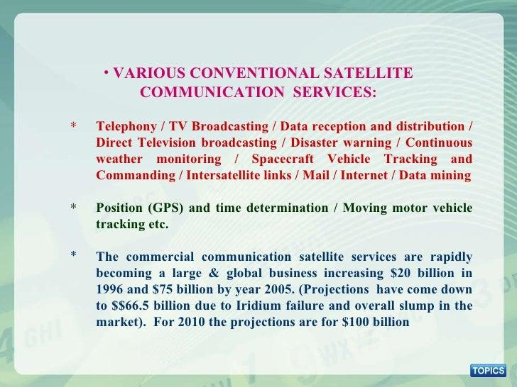 <ul><li>VARIOUS CONVENTIONAL SATELLITE COMMUNICATION  SERVICES: </li></ul><ul><ul><li>Telephony / TV Broadcasting / Data r...
