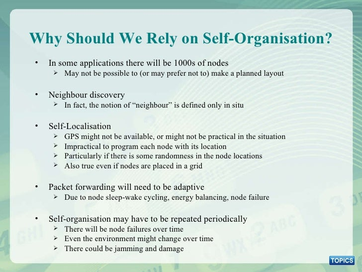 Why Should We Rely on Self-Organisation? <ul><li>In some applications there will be 1000s of nodes </li></ul><ul><ul><li>M...