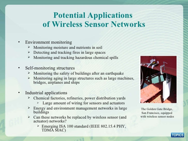 Potential Applications  of Wireless Sensor Networks The Golden Gate Bridge,  San Francisco, equipped  with wireless sensor...