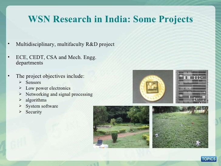 WSN Research in India: Some Projects <ul><li>Multidisciplinary, multifaculty R&D project </li></ul><ul><li>ECE, CEDT, CSA ...