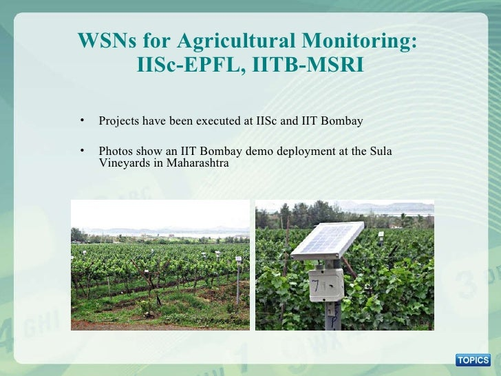 WSNs for Agricultural Monitoring:  IISc-EPFL, IITB-MSRI <ul><li>Projects have been executed at IISc and IIT Bombay </li></...