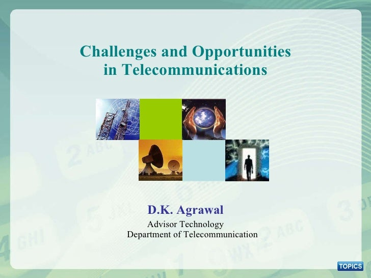 Challenges and Opportunities in Telecommunications <ul><li>D.K. Agrawal </li></ul><ul><li>Advisor Technology Department of...