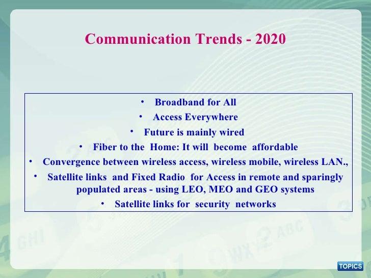 Communication Trends - 2020 <ul><li>Broadband for All </li></ul><ul><li>Access Everywhere </li></ul><ul><li>Future is main...