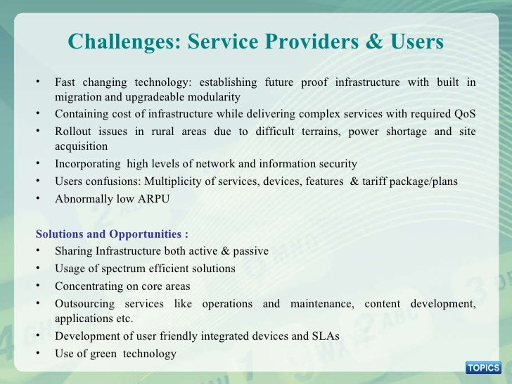 Challenges: Service Providers & Users <ul><li>Fast changing technology: establishing future proof infrastructure with buil...