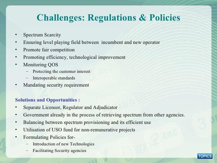 Challenges: Regulations & Policies <ul><li>Spectrum Scarcity  </li></ul><ul><li>Ensuring level playing field between  incu...