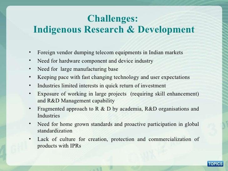 Challenges:  Indigenous Research & Development <ul><li>Foreign vendor dumping telecom equipments in Indian markets </li></...