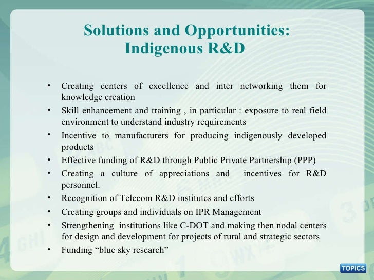 Solutions and Opportunities: Indigenous R&D  <ul><li>Creating centers of excellence and inter networking them for knowledg...