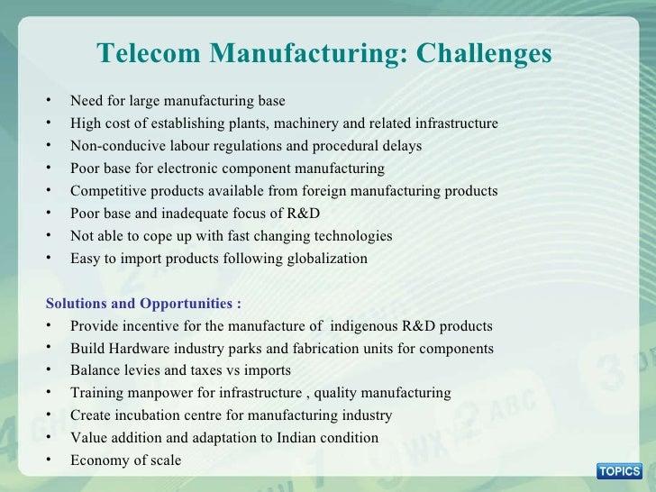 Telecom Manufacturing: Challenges  <ul><li>Need for large manufacturing base </li></ul><ul><li>High cost of establishing p...