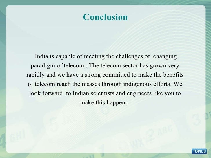 Conclusion India is capable of meeting the challenges of  changing paradigm of telecom . The telecom sector has grown very...