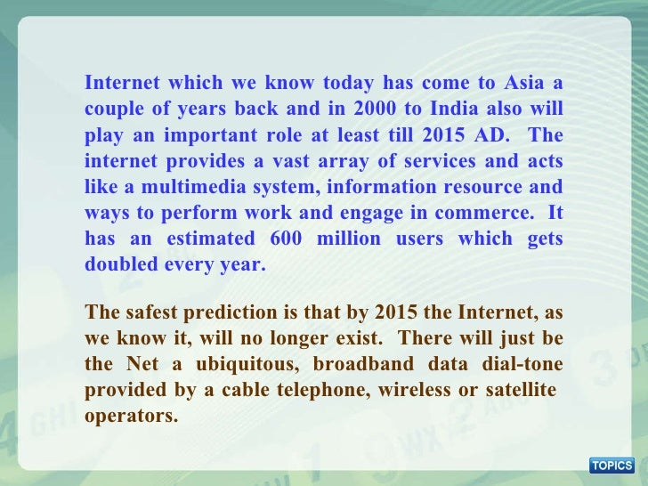 Internet which we know today has come to Asia a couple of years back and in 2000 to India also will play an important role...