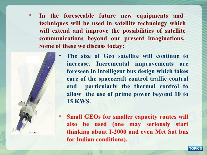<ul><ul><li>In the foreseeable future new equipments and  techniques will be used in satellite technology which  will exte...