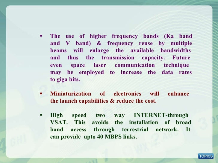 <ul><ul><li>The use of higher frequency bands (Ka band  and V band) & frequency reuse by multiple  beams will enlarge the ...