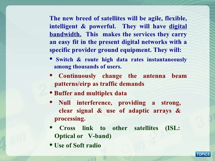 <ul><ul><ul><li>The new breed of satellites will be agile, flexible, intelligent & powerful.  They will have  digital band...