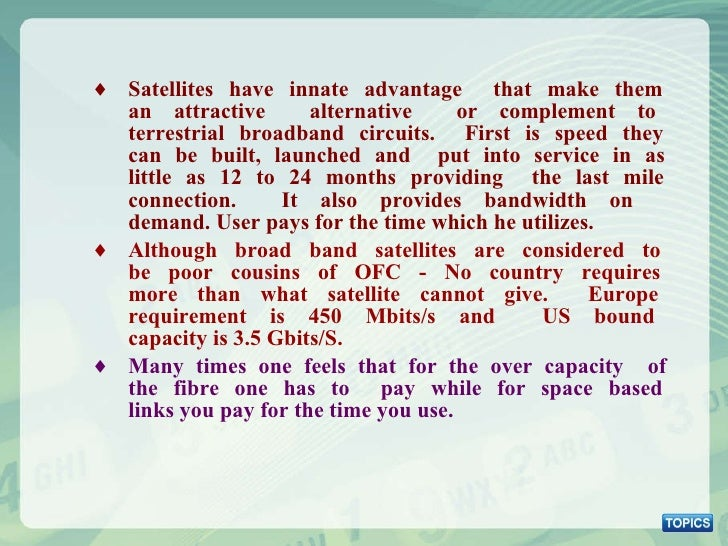 <ul><ul><li>Satellites have innate advantage  that make them  an attractive  alternative  or complement to  terrestrial br...