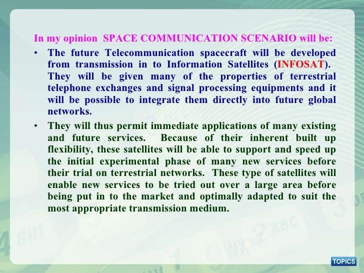<ul><li>In my opinion  SPACE COMMUNICATION SCENARIO will be: </li></ul><ul><li>The future Telecommunication spacecraft wil...