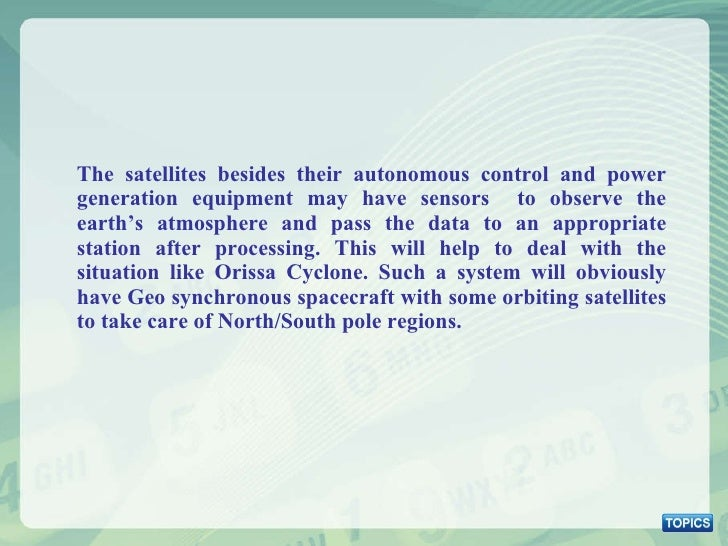<ul><li>The satellites besides their autonomous control and power generation equipment may have sensors  to observe the ea...