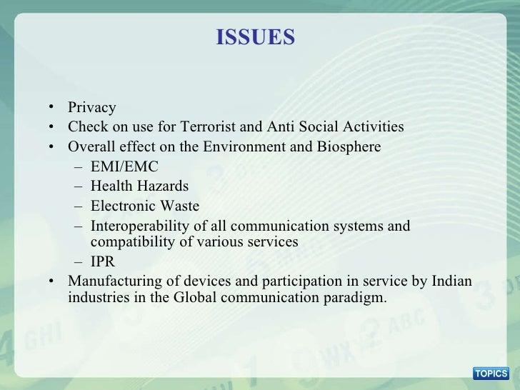 ISSUES <ul><li>Privacy  </li></ul><ul><li>Check on use for Terrorist and Anti Social Activities </li></ul><ul><li>Overall ...