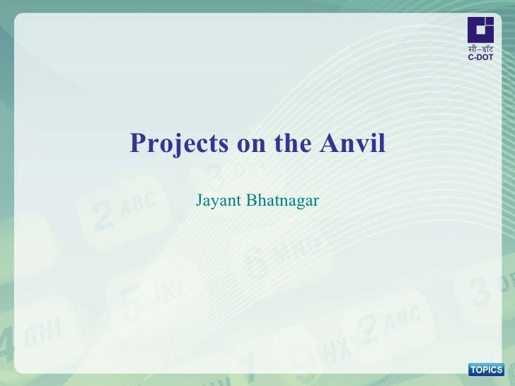 Projects on the Anvil Jayant Bhatnagar