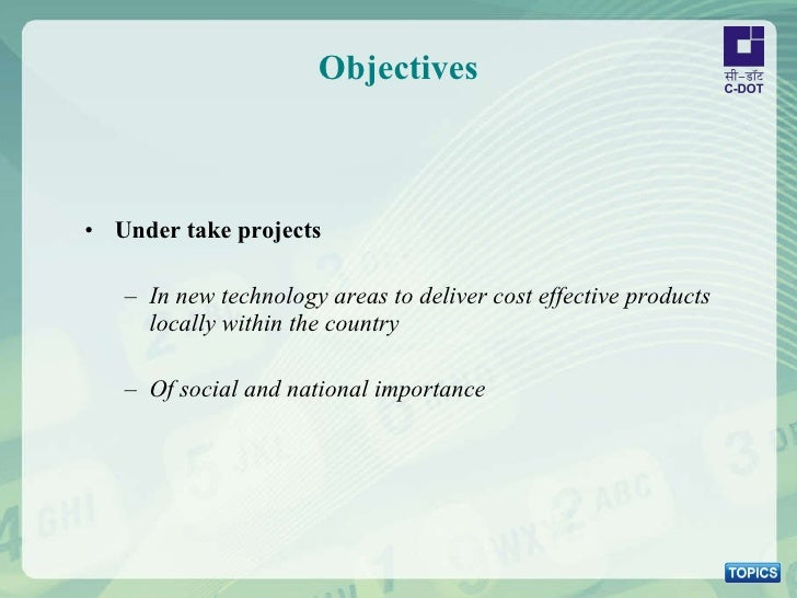 Objectives <ul><li>Under take projects </li></ul><ul><ul><li>In new technology areas to deliver cost effective products lo...