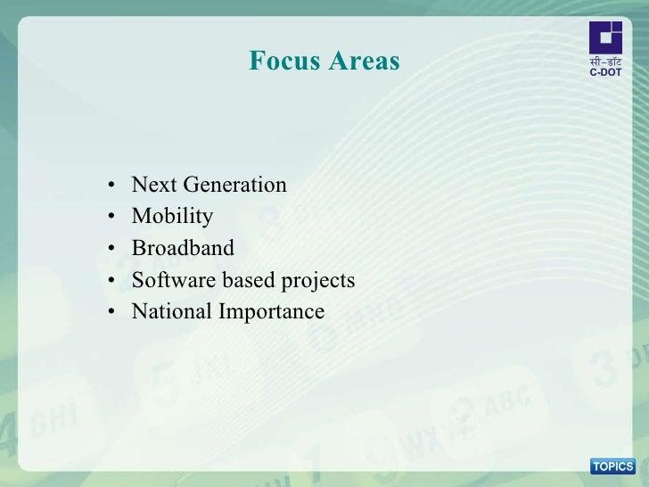 Focus Areas <ul><li>Next Generation </li></ul><ul><li>Mobility </li></ul><ul><li>Broadband </li></ul><ul><li>Software base...