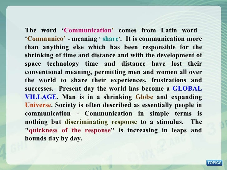 The word ' Communication '  comes from Latin word  ' Communico'  - meaning  '   share ' .  It is communication more than a...