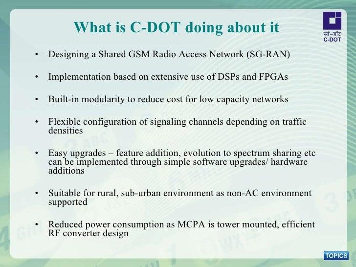 What is C-DOT doing about it <ul><li>Designing a Shared GSM Radio Access Network (SG-RAN) </li></ul><ul><li>Implementation...