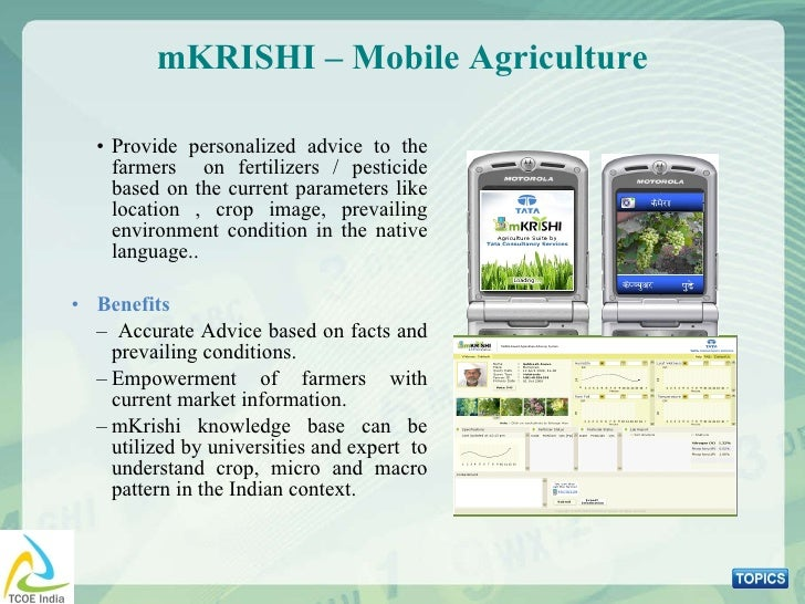 mKRISHI – Mobile Agriculture <ul><ul><li>Provide personalized advice to the farmers  on fertilizers / pesticide based on t...