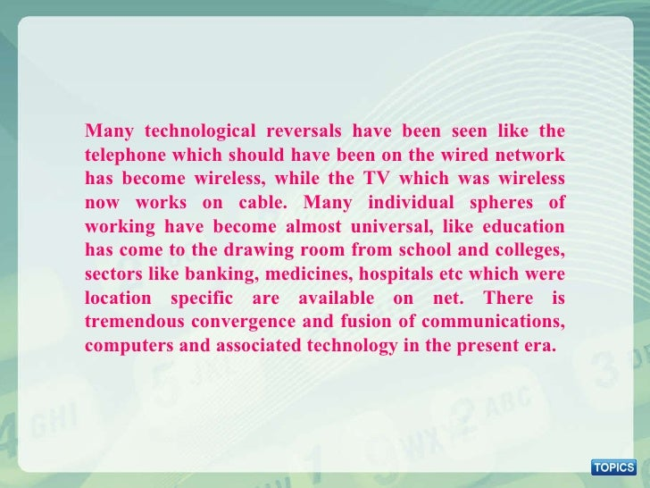 Many technological reversals have been seen like the telephone which should have been on the wired network has become wire...