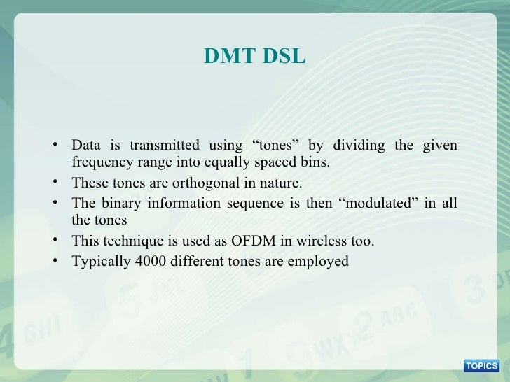 """DMT DSL <ul><li>Data is transmitted using """"tones"""" by dividing the given frequency range into equally spaced bins. </li></u..."""