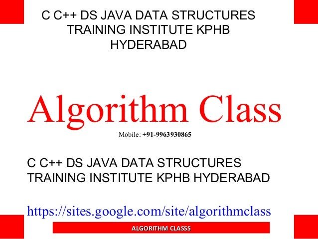 C C++ DS JAVA DATA STRUCTURES TRAINING INSTITUTE KPHB HYDERABAD Algorithm ClassMobile: +91-9963930865 C C++ DS JAVA DATA S...