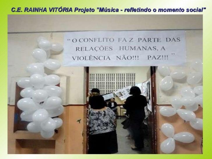 """C.E. RAINHA VITÓRIA Projeto """"Música - refletindo o momento social"""""""