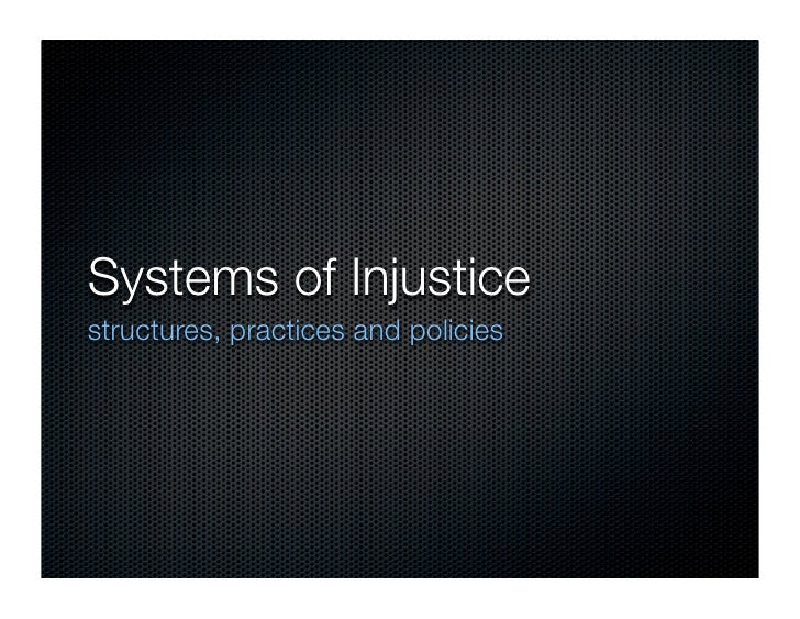 Systems of Injustice structures, practices and policies