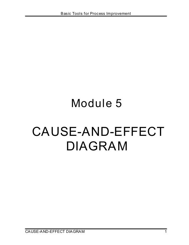 Basic Tools for Process Improvement CAUSE-AND-EFFECT DIAGRAM 1 Module 5 CAUSE-AND-EFFECT DIAGRAM