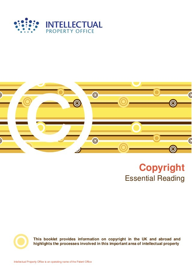 Copyright Essential Reading Intellectual Property Office is an operating name of the Patent Office This booklet provides i...