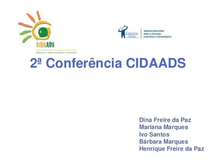 2ª Conferência CIDAADS               Dina Freire da Paz               Mariana Marques               Ivo Santos            ...