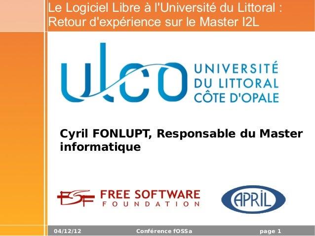 Le Logiciel Libre à lUniversité du Littoral :Retour dexpérience sur le Master I2L  Cyril FONLUPT, Responsable du Master  i...