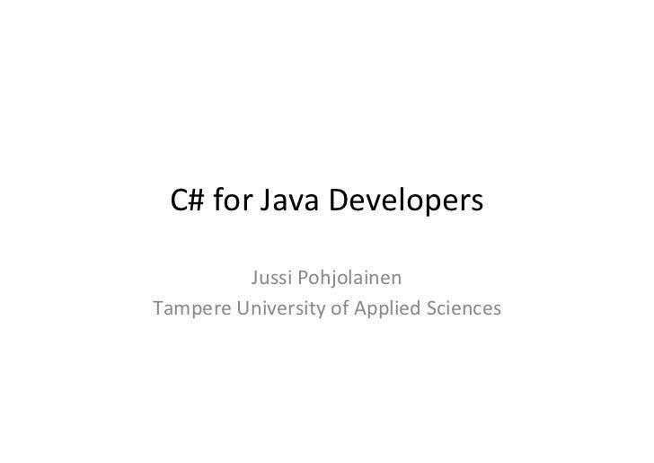 C# for Java Developers             Jussi Pohjolainen Tampere University of Applied Sciences