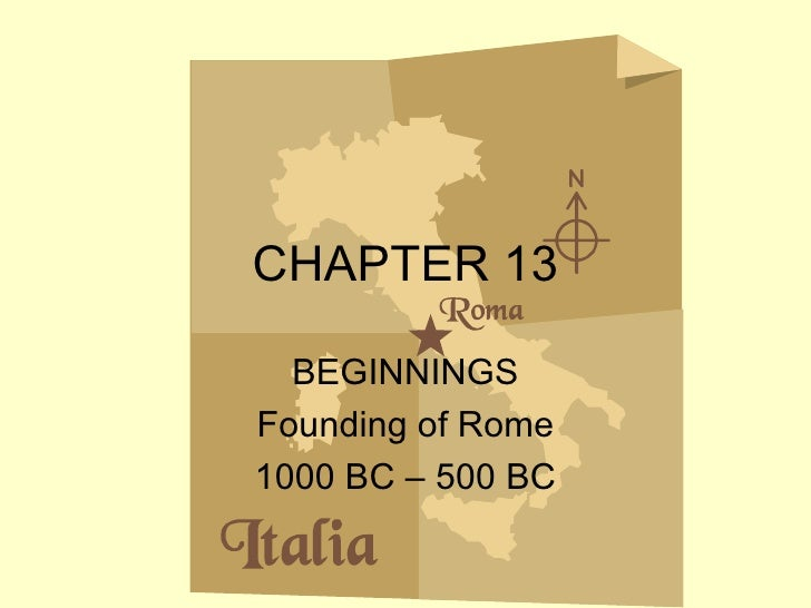 CHAPTER 13 BEGINNINGS Founding of Rome 1000 BC – 500 BC
