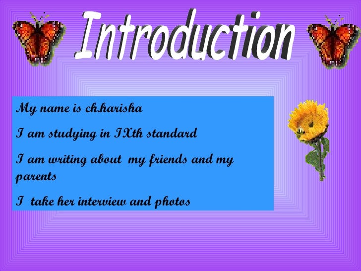 Introduction My name is ch.harisha  I am studying in IXth standard  I am writing about  my friends and my parents  I  take...